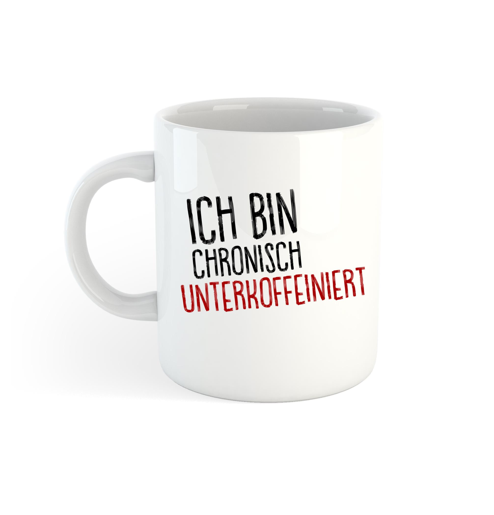 Tasse - Ich bin chronisch unterkoffeiniert